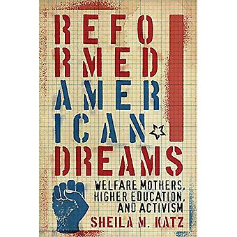 Reformed American Dreams - Welfare Mothers - Higher Education - and Ac