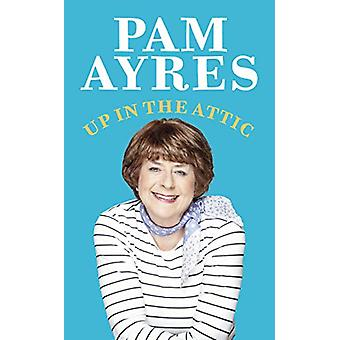 Up in the Attic by Pam Ayres - 9781529104936 Book