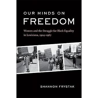 Our Minds on Freedom - Women and the Struggle for Black Equality in Lo
