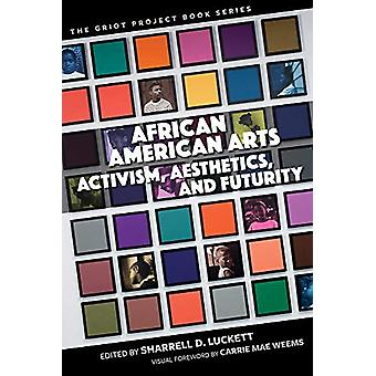 African American Arts - Activism - Aesthetics - and Futurity by Sharre