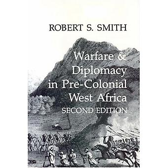 Warfare and Diplomacy in Pre-colonial West Africa by Robert S. Smith