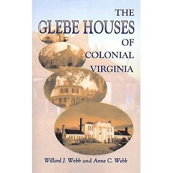 The Glebe Houses of Colonial Virginia by Willard J Webb - 97807884237