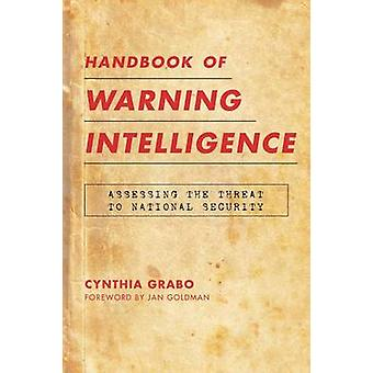 Handbook of Warning Intelligence - Assessing the Threat to National Se