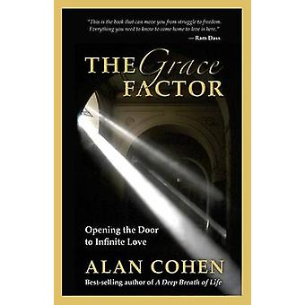 The Grace Factor - Opening the Door to Infinite Love by Mr Alan Cohen