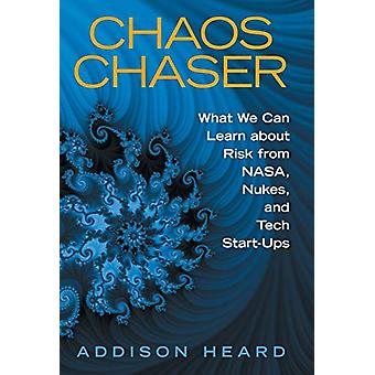 Chaos Chaser - What We Can Learn About Risk from Nasa - Nukes - and Te