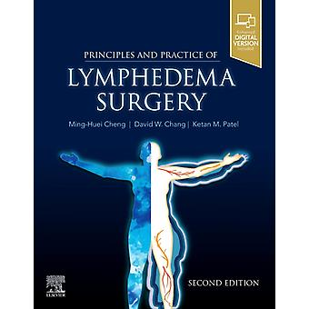 Principles and Practice of Lymphedema Surgery by David W Professor of Surgery ChangKetan M Patel