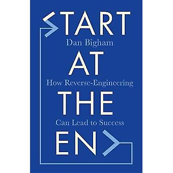 Start at the End How ReverseEngineering Can Lead to Success