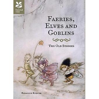 Faeries Elves and Goblins The Old Stories and fairy tales