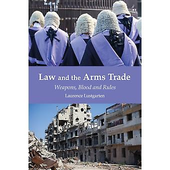 Law and the Arms Trade by Laurence University of Oxford Lustgarten