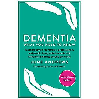 Dementia What You Need to Know Practical advice for families professionals and people living with dementia and Alzheimers Disease around the world One Stop Guides