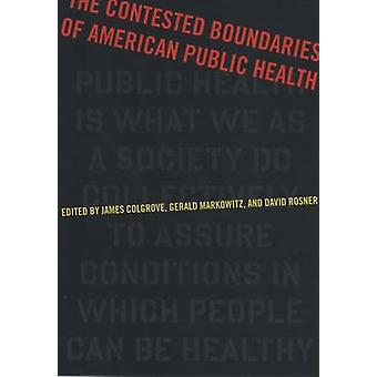 The Contested Boundaries of American Public Health by James Colgrove