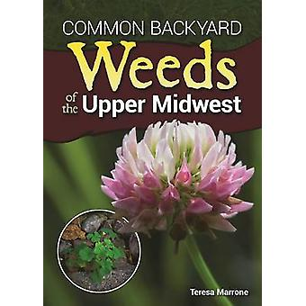 Common Backyard Weeds of the Upper Midwest by Teresa Marrone - 978159