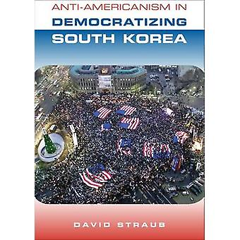 Anti-Americanism in Democratizing South Korea by David Straub - 97819