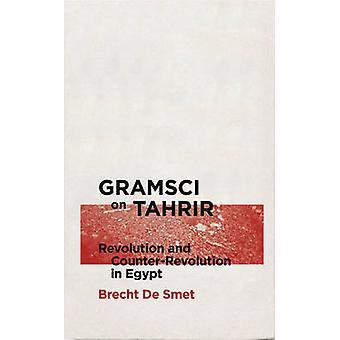Gramsci på Tahrir - Revolution och kontrarevolution i Egypten av Brec