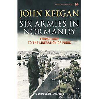 Six Armies in Normandy: From D-Day to the Liberation at Paris