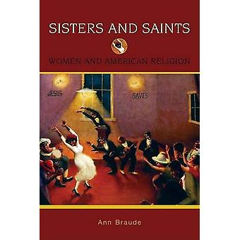 Sisters and Saints Women and American Religion by Braude & Ann