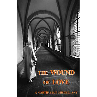 The Wound of Love by Carthusian & A