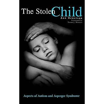 Stolen Child Aspects of Autism and Asperger Syndrome by Hewetson & Ann