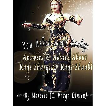 You Asked Aunt Rocky Answers  Advice about Raqs Sharqi and Raqs Shaabi by C Varga Dinicu & Morocco