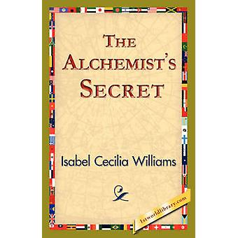The Alchemists Secret by Williams & Isabel Cecilia
