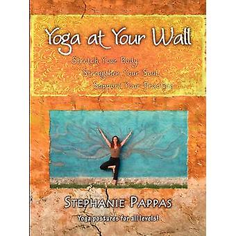 Yoga at Your Wall Stretch Your Body Strengthen Your Soul Support Your Practice by Pappas & Stephanie