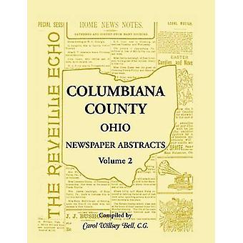 Columbiana County Ohio Newspaper Abstracts Volume 2 by Bell & Carol Willsey
