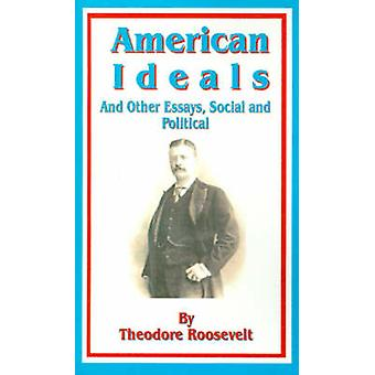 American Ideals And Other Essays Social and Political by Roosevelt & Theodore
