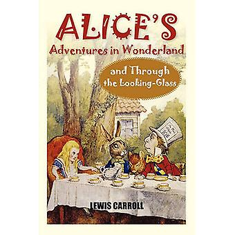 Alices Adventures in Wonderland and Through the LookingGlass by Carroll & Lewis