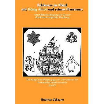 Erlebnisse im Hotel mit Knig Alfred und seinem Hanswurst Band V by Scheurer & Hubertus