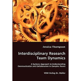 Investigación interdisciplinaria equipo dinámica un enfoque de sistemas para comunicación de entendimiento y colaboración en equipos complejos por Thompson y Jessica