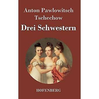 Drei Schwestern von Anton Pawlowitsch Tschechow