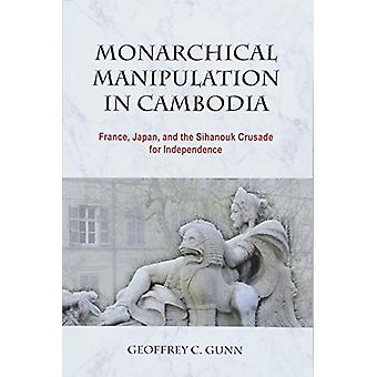 Monarchical Manipulation in Cambodia - France - Japan - and the Sihano