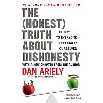 The Honest Truth about Dishonesty - How We Lie to Everyone--Especially