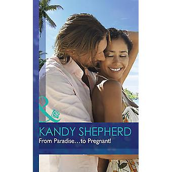 From Paradise...to Pregnant! by Kandy Shepherd - 9780263258196 Book