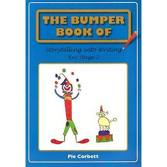 The Bumper Book of Storytelling into Writing - Key Stage 2 by Pie Corb