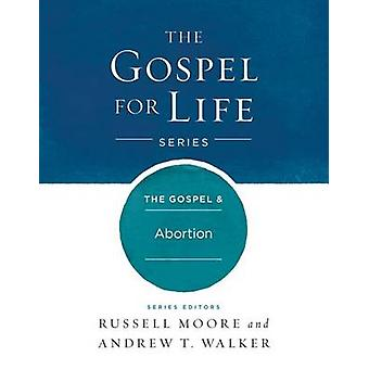 The Gospel & Abortion by Dr Russell D Moore - Andrew T Walker - 97814