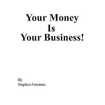 Your Money Is Your Business! by Stephen Freeman - 9781524669164 Book