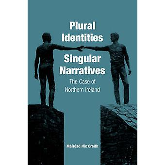 Plural Identities - Singular Narratives - The Case of Northern Ireland