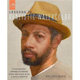 Lessons in Realistic Watercolor - A Contemporary Approach to Painting