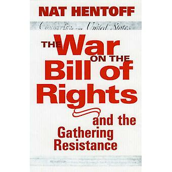 War on the Bill Rights - And the Gathering Resistance by Nat Hentoff -