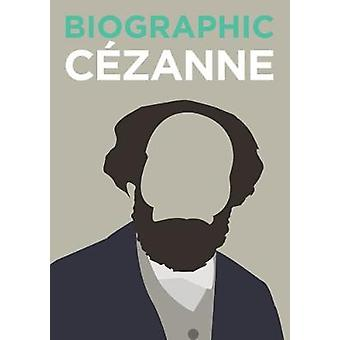Biographic - Cezanne - Great Lives in Graphic Form by Katie Greenwood -