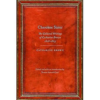 Cherokee Sister: de indsamlede skrifter af Catharine Brown, 1818-1823 (arv af nittende århundrede American...