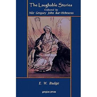 The Laughable Stories Collected by Mr Gregory John BarHebraeus the Syriac Text Edited with an English Translation by E. W. Budge by BarHebraeus & Gregory