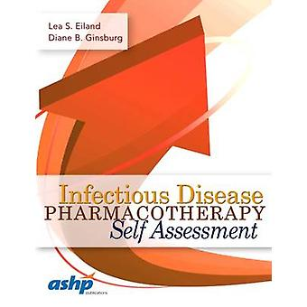 Infectious Disease Pharmacotherapy Self-Assessment by Lea S. Eiland -