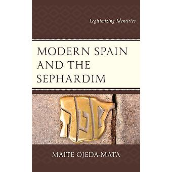 Modern Spain and the Sephardim Legitimizing Identities by OjedaMata & Maite