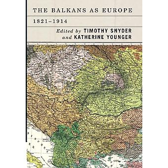 Balkans as Europe 18211914 by Timothy Snyder