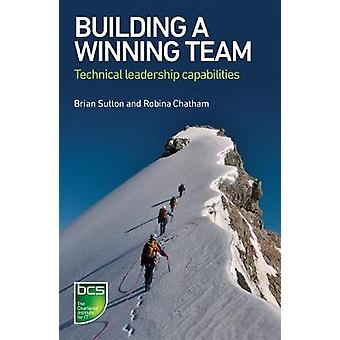 Building a Winning Team Technical Leadership Capabilities by Sutton & Brian