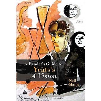 Readers Guide to Yeatss A Vision by Neil Mann