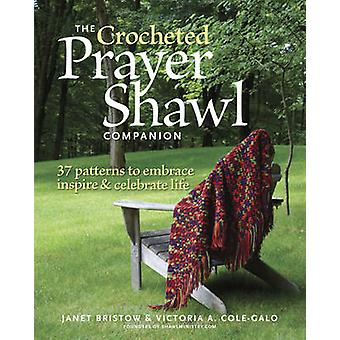 Crocheted Prayer Shawl Companion 37 Patterns to Embrace Inspire and Celebrate Life by Janet Severi BristowVictoria A. ColeGalo