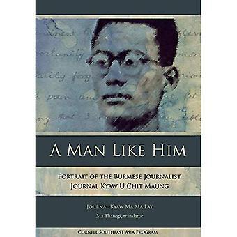 En Man som honom: Porträtt av den burmesiska journalisten, tidskriften Kyaw U Chit Maung (studier på Sydostasien)